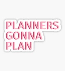 PLANNERS GONNA PLAN Sticker