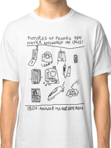 'Pictures of Phones that Never Answered my Calls' Classic T-Shirt