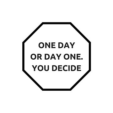 ONE DAY OR DAY ONE - YOU DECIDE - MOTIVATIONAL QUOTE by IdeasForArtists