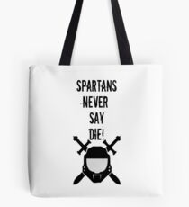 Spartans Never Say Die! Tote Bag