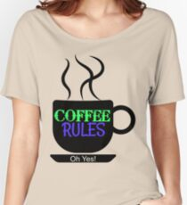Coffee Rules, Oh Yes! Women's Relaxed Fit T-Shirt