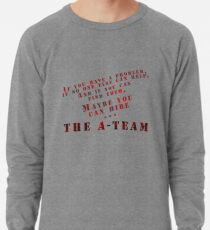 Then Maybe You Can Hire... The A-Team Lightweight Sweatshirt