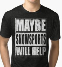Maybe Snow Sport Will Help Tri-blend T-Shirt