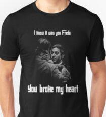 You Broke My Heart Fredo T-Shirt