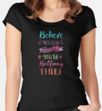 Believe You Can And You're Halfway There Women's Fitted Scoop T-Shirt