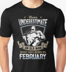 Never Underestimate an Old Man who was Born in February T-shirt T-Shirt
