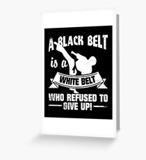 A Black Belt Is A White Belt Shirt Greeting Card