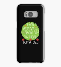 I AM VEGAN FROM MY HEAD TOMATOES Samsung Galaxy Case/Skin