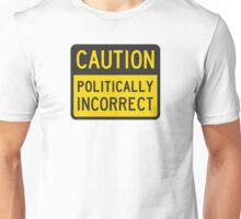 Caution Politically Incorrect Unisex T-Shirt