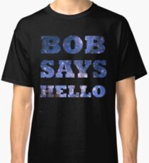 Bob Says Hello  Classic T-Shirt