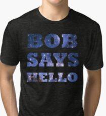 Bob Says Hello  Tri-blend T-Shirt