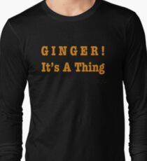 GINGER! It's A Thing Long Sleeve T-Shirt