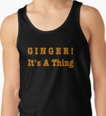 GINGER! It's A Thing Tank Top