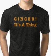 GINGER! It's A Thing Tri-blend T-Shirt