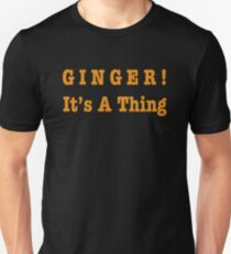 GINGER! It's A Thing Unisex T-Shirt
