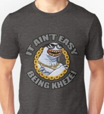 It Ain't Easy Being Kheze Unisex T-Shirt