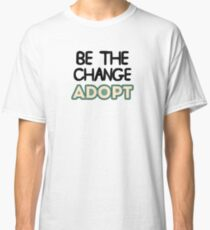 Be The Change Adopt Classic T-Shirt