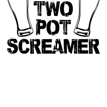Two Pot Screamer - BLACK by antdragonist