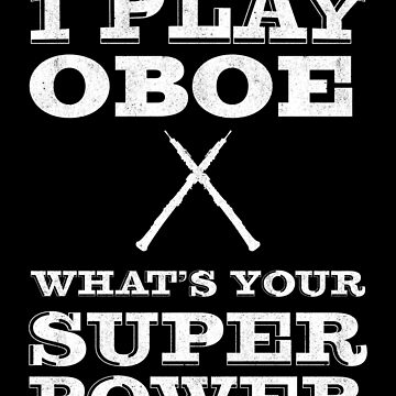 I Play Oboe Whats your Super Power | oboe player | oboist by gbrink