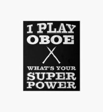 I Play Oboe Whats your Super Power | oboe player | oboist Art Board