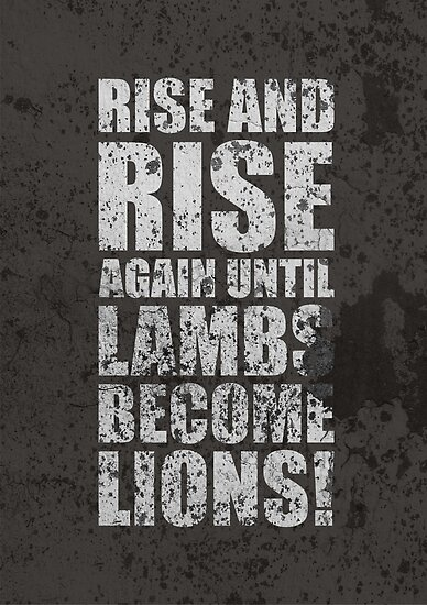 Rise And Rise Again Until Lambs Become Lions Inspirational Quotes