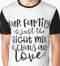 Our Family Is Just The Right Mix Of Chaos & Love Graphic T-Shirt