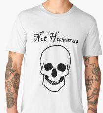 Not Humerus Men's Premium T-Shirt