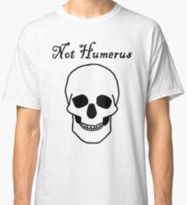 Not Humerus Classic T-Shirt