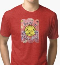Have A Nice Day Tri-blend T-Shirt