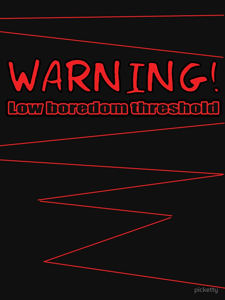 low boredom threshold by picketty