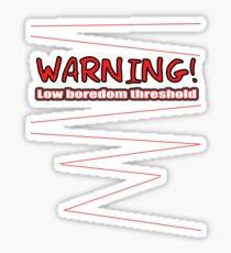 low boredom threshold Sticker