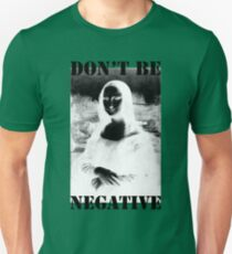 Don't be negative Unisex T-Shirt