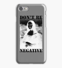 Don't be negative iPhone Case/Skin