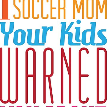 Soccer Mom Warning by GoTheFull90
