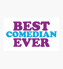 BEST COMEDIAN EVER Photographic Print