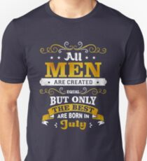 All Men Are Created Equal The Best Are Born In July T-Shirt Unisex T-Shirt