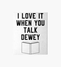 Ich liebe es, wenn du Dewey sprichst Galeriedruck