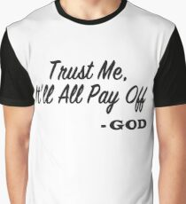 Trust Me, It'll All Pay Off Graphic T-Shirt
