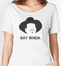 Say When. Women's Relaxed Fit T-Shirt