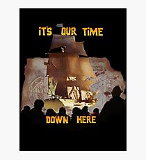 ITS OUR TIME DOWN HERE! Photographic Print