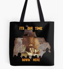 ITS OUR TIME DOWN HERE! Tote Bag