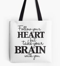 follow your heart but take your brain with you! Tote Bag