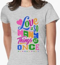 Hannah Hart Love Is So Many Things At Once Womens Fitted T-Shirt
