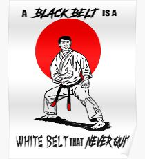 A Black Belt is a White Belt That Never Quit Poster