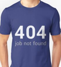 404 error - job not found Unisex T-Shirt