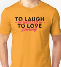 To Laugh at Yourself is to Love Yourself Unisex T-Shirt