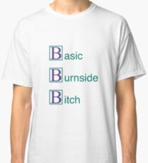 Basic Burnside B*tch Classic T-Shirt