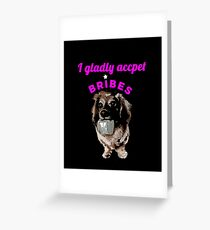 I Gladly Accept Bribes Greeting Card