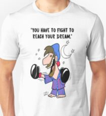 You have to fight to reach your Dream Unisex T-Shirt