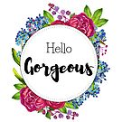 Hello Gorgeous - text with watercolor floral design - forget-me-not and roses by vasylissa
